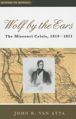 Wolf by the Ears: The Missouri Crisis, 1819-1821 - Witness to History (Hardback)
