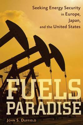 Fuels Paradise: Seeking Energy Security in Europe, Japan, and the United States (Paperback)