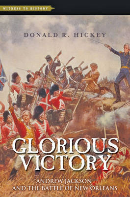 Glorious Victory: Andrew Jackson and the Battle of New Orleans - Witness to History (Paperback)