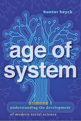 Age of System: Understanding the Development of Modern Social Science (Hardback)