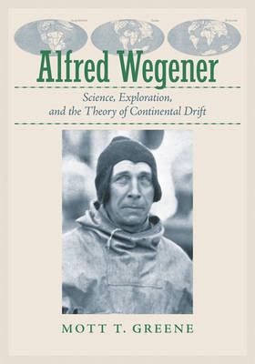 Alfred Wegener: Science, Exploration, and the Theory of Continental Drift (Hardback)