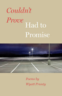 Couldn't Prove, Had to Promise - Johns Hopkins: Poetry and Fiction (Paperback)