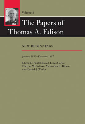 The Papers of Thomas A. Edison: Volume 8: New Beginnings, January 1885-December 1887 - The Papers of Thomas A. Edison (Hardback)