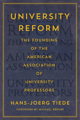University Reform: The Founding of the American Association of University Professors (Hardback)