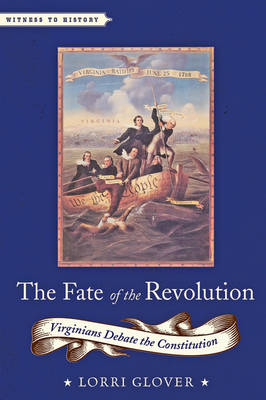 The Fate of the Revolution: Virginians Debate the Constitution - Witness to History (Hardback)