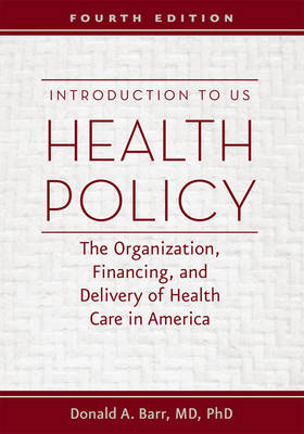 Introduction to US Health Policy: The Organization, Financing, and Delivery of Health Care in America (Hardback)