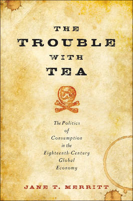 The Trouble with Tea: The Politics of Consumption in the Eighteenth-Century Global Economy - Studies in Early American Economy and Society from the Library Company of Philadelphia (Paperback)