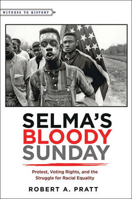 Selma's Bloody Sunday: Protest, Voting Rights, and the Struggle for Racial Equality - Witness to History (Hardback)