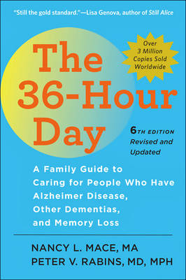 The 36-Hour Day: A Family Guide to Caring for People Who Have Alzheimer Disease, Other Dementias, and Memory Loss - A Johns Hopkins Press Health Book (Paperback)