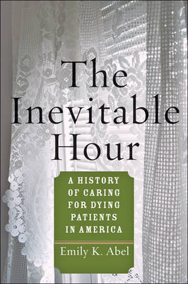 The Inevitable Hour: A History of Caring for Dying Patients in America (Paperback)
