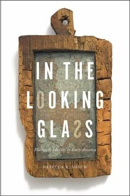 In the Looking Glass: Mirrors and Identity in Early America (Hardback)