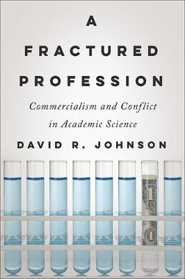 A Fractured Profession: Commercialism and Conflict in Academic Science - Critical University Studies (Hardback)