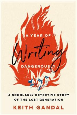 A Year of Writing Dangerously: A Scholarly Detective Story of the Lost Generation (Hardback)