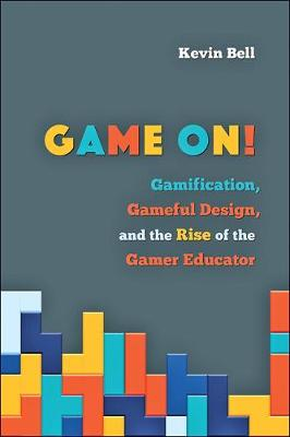 Game On!: Gamification, Gameful Design, and the Rise of the Gamer Educator - Tech.edu: A Hopkins Series on Education and Technology (Hardback)