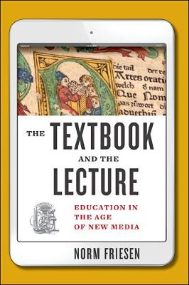The Textbook and the Lecture: Education in the Age of New Media - Tech.edu: A Hopkins Series on Education and Technology (Hardback)