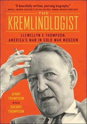 The Kremlinologist: Llewellyn E Thompson, America's Man in Cold War Moscow - Johns Hopkins Nuclear History and Contemporary Affairs (Paperback)