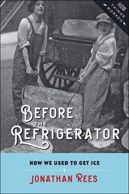 Before the Refrigerator: How We Used to Get Ice - How Things Worked (Hardback)