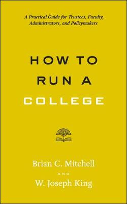 How to Run a College: A Practical Guide for Trustees, Faculty, Administrators, and Policymakers - Higher Ed Leadership Essentials (Paperback)