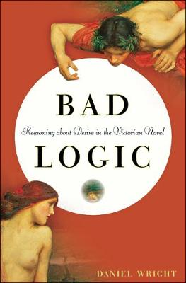 Bad Logic: Reasoning about Desire in the Victorian Novel (Hardback)