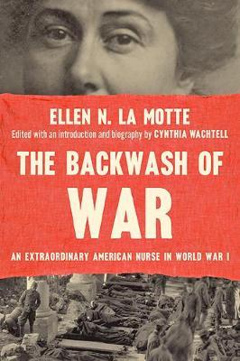 The Backwash of War: An Extraordinary American Nurse in World War I (Paperback)