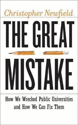 The Great Mistake: How We Wrecked Public Universities and How We Can Fix Them - Critical University Studies (Paperback)