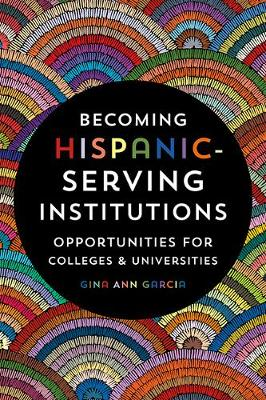 Becoming Hispanic-Serving Institutions: Opportunities for Colleges and Universities - Reforming Higher Education: Innovation and the Public Good (Paperback)