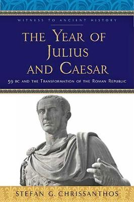The Year of Julius and Caesar: 59 BC and the Transformation of the Roman Republic - Witness to Ancient History (Paperback)