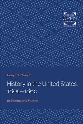 History in the United States, 1800-1860: Its Practice and Purpose (Paperback)
