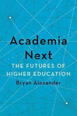Academia Next: The Futures of Higher Education (Hardback)