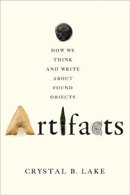 Artifacts: How We Think and Write about Found Objects (Paperback)
