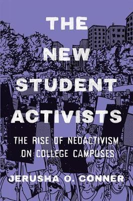 The New Student Activists: The Rise of Neoactivism on College Campuses (Hardback)