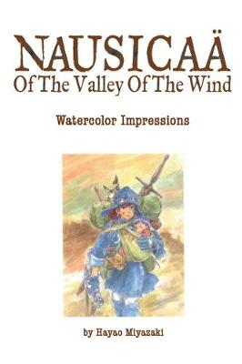 Nausicaa of the Valley of the Wind: Watercolor Impressions - Nausicaa of the Valley of the Wind 1 (Hardback)