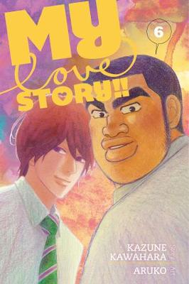 My Love Story!!, Vol. 6 - My Love Story!! 6 (Paperback)