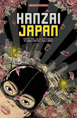 Hanzai Japan: Fantastical, Futuristic Stories of Crime From and About Japan (Paperback)