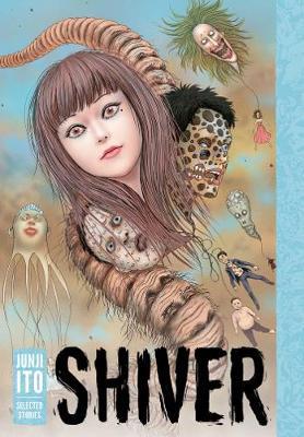 Shiver: Junji Ito Selected Stories - Shiver: Junji Ito Selected Stories (Hardback)