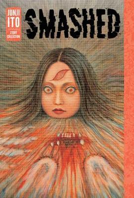 Smashed: Junji Ito Story Collection - Smashed: Junji Ito Story Collection (Hardback)