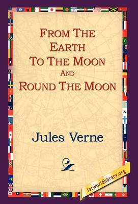 From the Earth to the Moon and Round the Moon (Hardback)