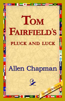 Tom Fairfield's Pluck and Luck (Hardback)