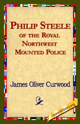 Philip Steele of the Royal Northwest Mounted Police (Hardback)