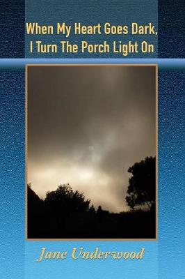 When My Heart Goes Dark, I Turn the Porch Light on (Paperback)