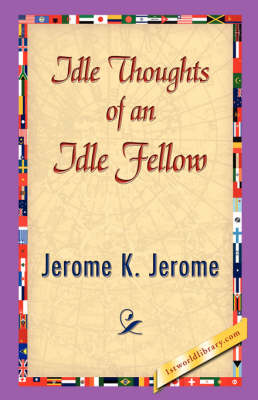 Idle Thoughts of an Idle Fellow (Hardback)