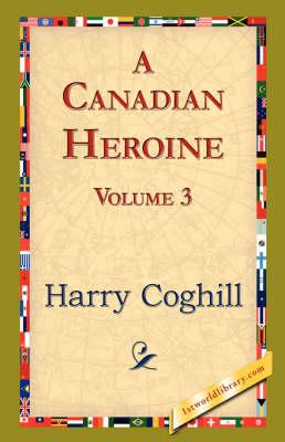 A Canadian Heroine, Volume 3 (Paperback)