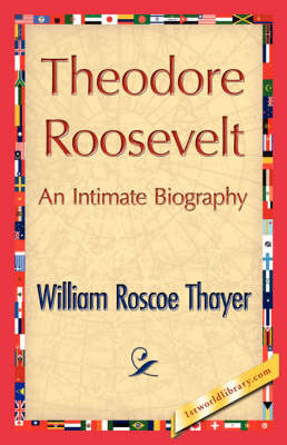 Theodore Roosevelt, an Intimate Biography (Hardback)