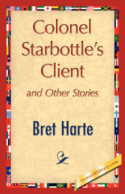 Colonel Starbottle's Client and Other Stories (Paperback)