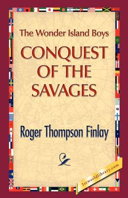 The Wonder Island Boys: Conquest of the Savages (Hardback)
