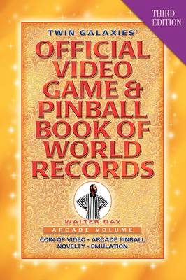Twin Galaxies' Official Video Game & Pinball Book of World Records; Arcade Volume, Third Edition (Hardback)