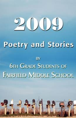 2009 Poetry and Stories by 6th Grade Students of Fairfield Middle School (Paperback)