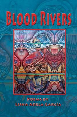 Blood Rivers; Poems of Texture from the Border (Paperback)