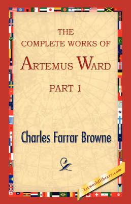 The Complete Works of Artemus Ward, Part 1 (Hardback)