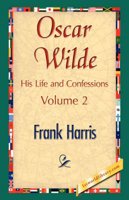 Oscar Wilde, His Life and Confessions, Volume 2 (Hardback)